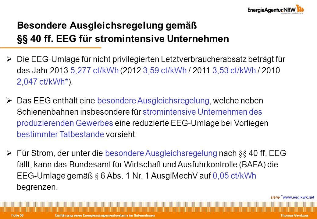 Einführung eines Energiemanagementsystems im Unternehmen Thomas Gentzow Folie 36 Besondere Ausgleichsregelung gemäß §§ 40 ff. EEG für stromintensive U