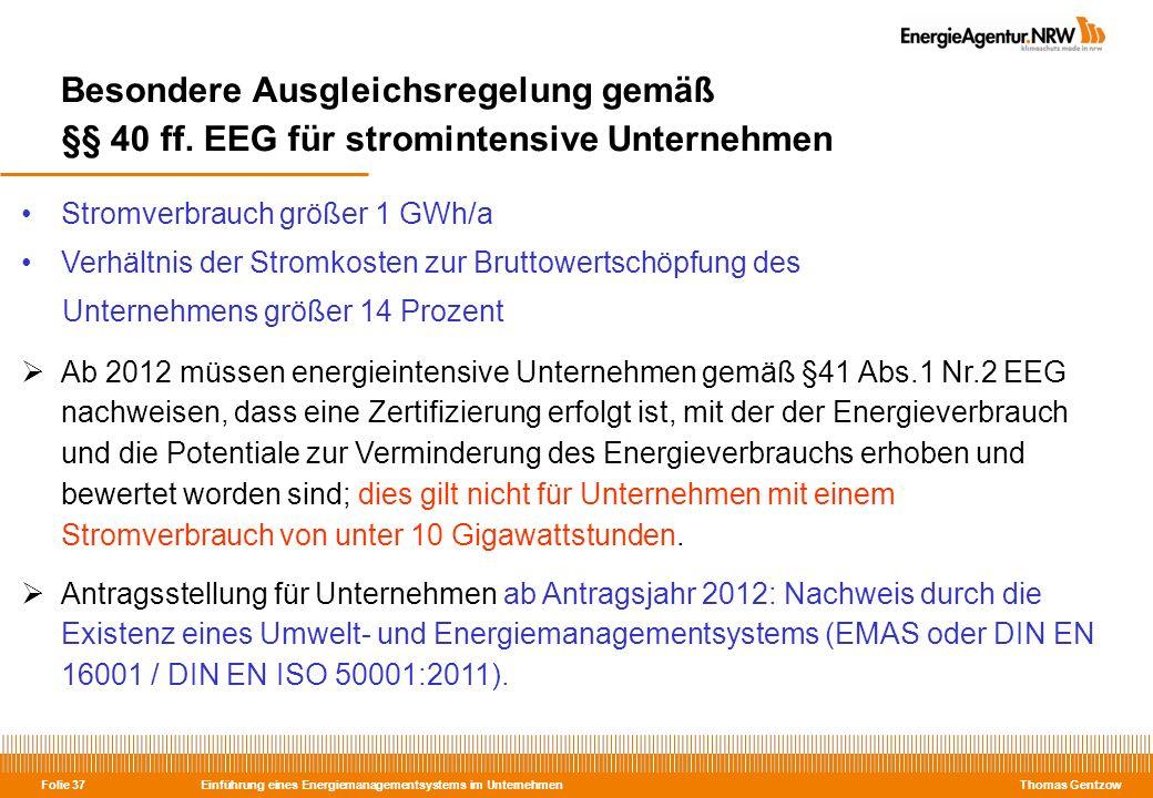 Einführung eines Energiemanagementsystems im Unternehmen Thomas Gentzow Folie 37 Besondere Ausgleichsregelung gemäß §§ 40 ff. EEG für stromintensive U