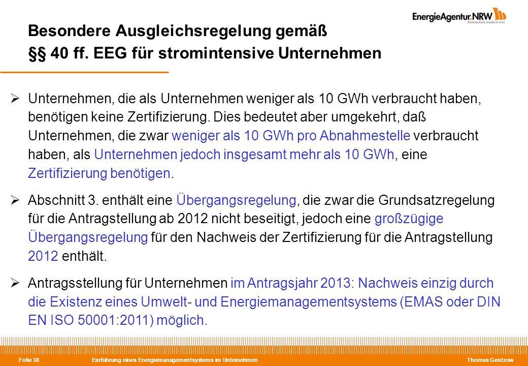 Einführung eines Energiemanagementsystems im Unternehmen Thomas Gentzow Folie 38 Besondere Ausgleichsregelung gemäß §§ 40 ff. EEG für stromintensive U
