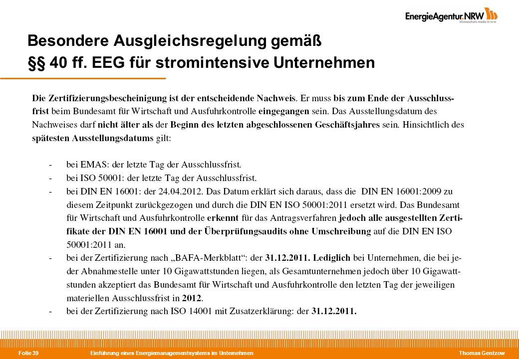 Einführung eines Energiemanagementsystems im Unternehmen Thomas Gentzow Folie 39 Besondere Ausgleichsregelung gemäß §§ 40 ff. EEG für stromintensive U