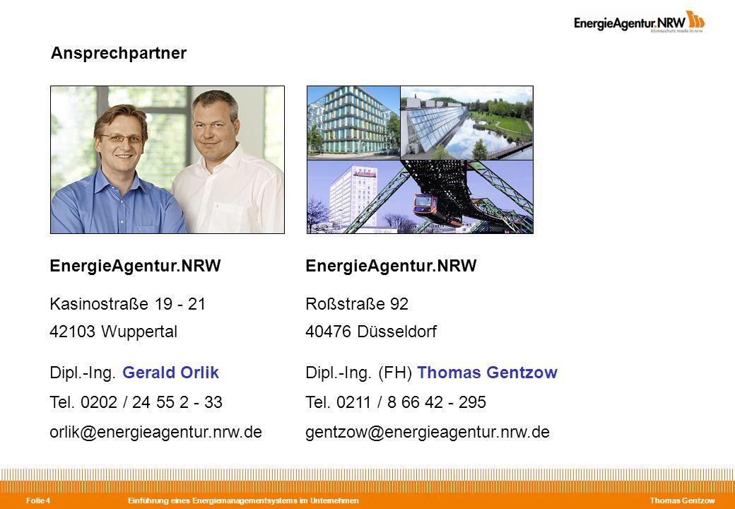 Einführung eines Energiemanagementsystems im Unternehmen Thomas Gentzow Folie 45 mod.EEM – Pilotprojekt zur stufenförmigen Einführung von EnMS in Unternehmen Initiative des BMU, des MKULNV NRW und der EnergieAgentur.NRW Das mod.EEM ist als Pilotprojekt für eine Dauer von drei Jahren ausgelegt.