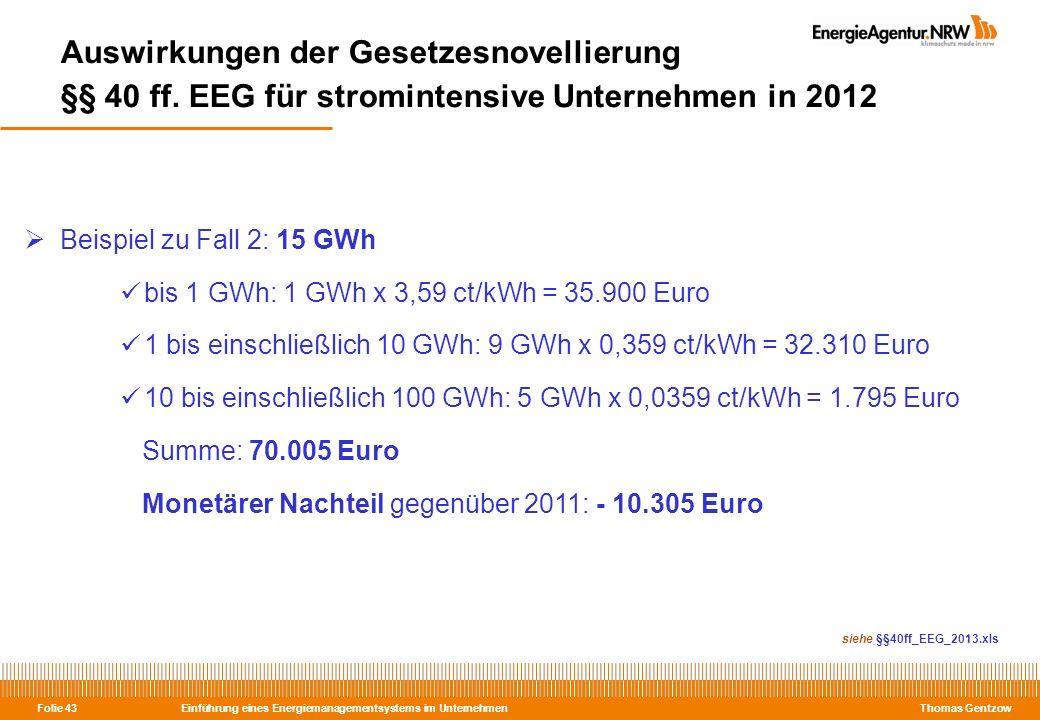 Einführung eines Energiemanagementsystems im Unternehmen Thomas Gentzow Folie 43 Auswirkungen der Gesetzesnovellierung §§ 40 ff. EEG für stromintensiv