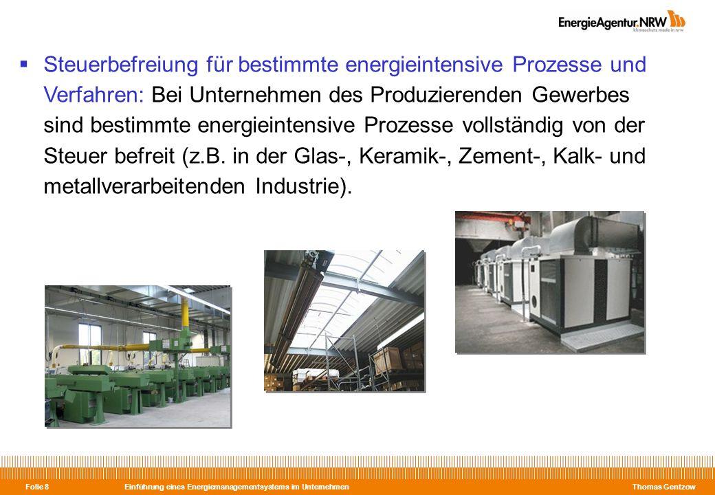 Einführung eines Energiemanagementsystems im Unternehmen Thomas Gentzow Folie 8 Steuerbefreiung für bestimmte energieintensive Prozesse und Verfahren: