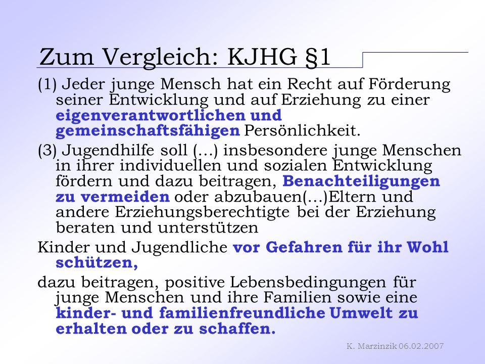 K. Marzinzik 06.02.2007 Zum Vergleich: KJHG §1 (1) Jeder junge Mensch hat ein Recht auf Förderung seiner Entwicklung und auf Erziehung zu einer eigenv