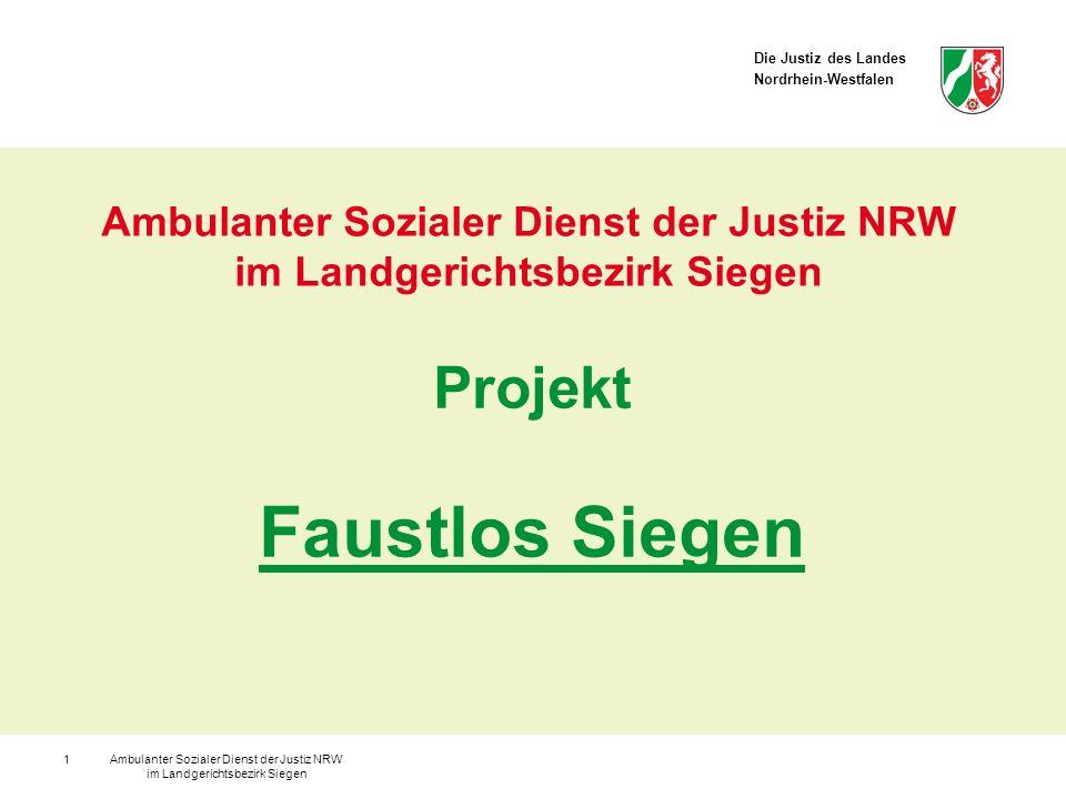 Die Justiz des Landes Nordrhein-Westfalen Ambulanter Sozialer Dienst der Justiz NRW im Landgerichtsbezirk Siegen 1 Projekt Faustlos Siegen