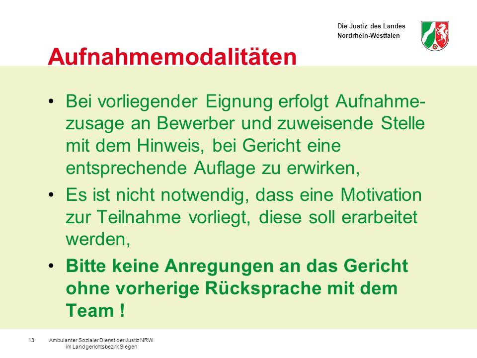 Die Justiz des Landes Nordrhein-Westfalen Ambulanter Sozialer Dienst der Justiz NRW im Landgerichtsbezirk Siegen 13 Aufnahmemodalitäten Bei vorliegend