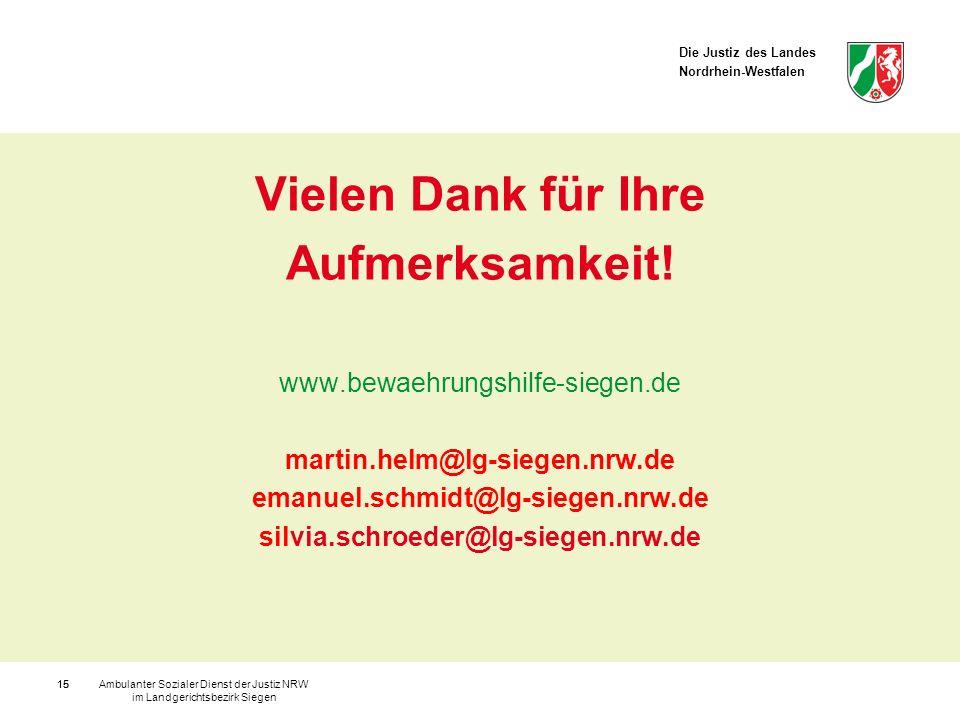 Die Justiz des Landes Nordrhein-Westfalen Ambulanter Sozialer Dienst der Justiz NRW im Landgerichtsbezirk Siegen 15 Vielen Dank für Ihre Aufmerksamkei