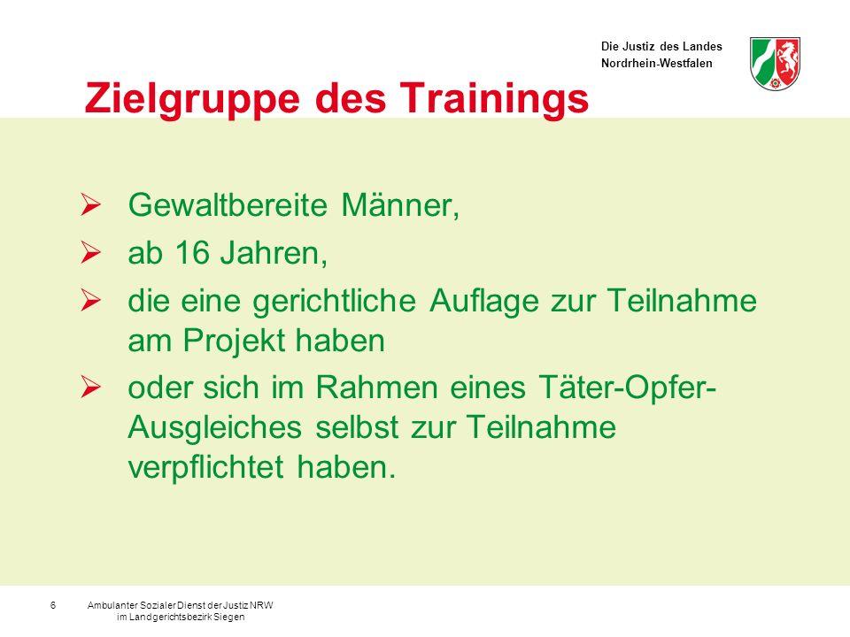 Die Justiz des Landes Nordrhein-Westfalen Ambulanter Sozialer Dienst der Justiz NRW im Landgerichtsbezirk Siegen 6 Zielgruppe des Trainings Gewaltbere