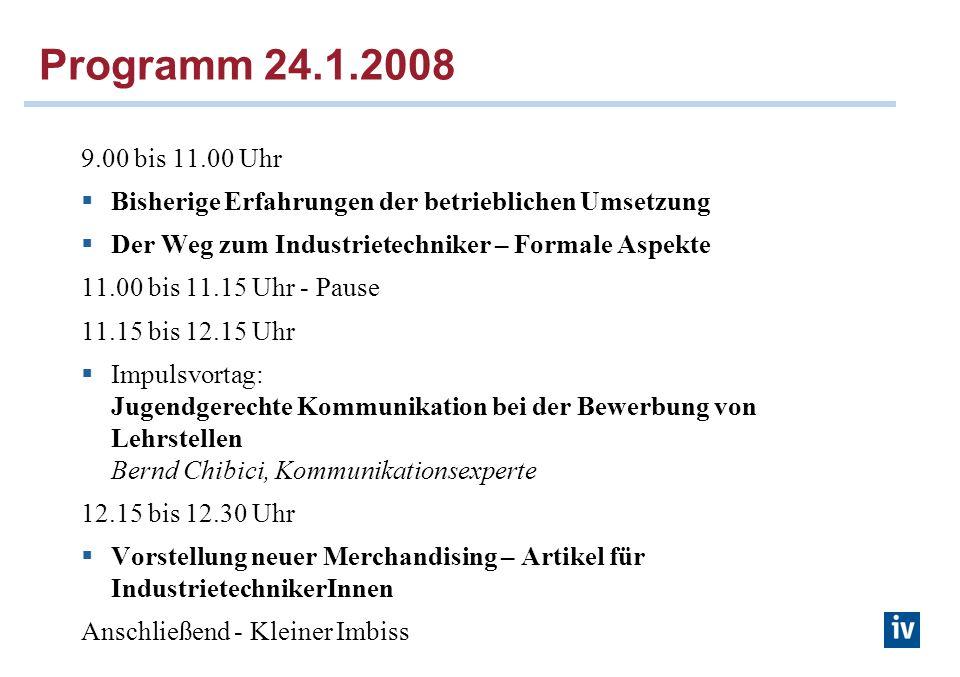 Programm 24.1.2008 9.00 bis 11.00 Uhr Bisherige Erfahrungen der betrieblichen Umsetzung Der Weg zum Industrietechniker – Formale Aspekte 11.00 bis 11.