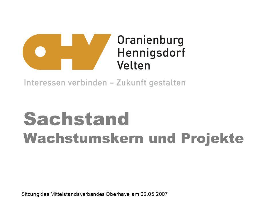 Sachstand Wachstumskern und Projekte Sitzung des Mittelstandsverbandes Oberhavel am 02.05.2007