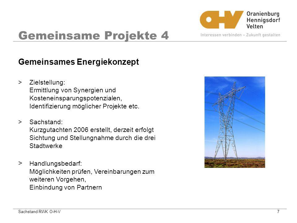 Sachstand RWK O-H-V7 Gemeinsame Projekte 4 >Zielstellung: Ermittlung von Synergien und Kosteneinsparungspotenzialen, Identifizierung möglicher Projekte etc.