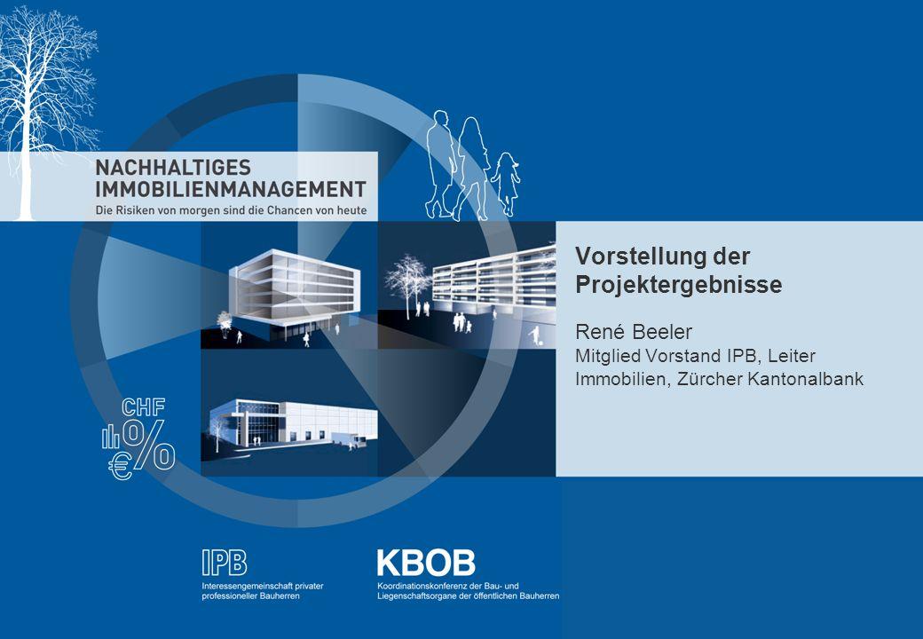 NACHHALTIGES IMMOBILIENMANAGEMENT - IBP - KBOB - rütter+partner - pom+ Vorstellung der Projektergebnisse René Beeler Mitglied Vorstand IPB, Leiter Immobilien, Zürcher Kantonalbank