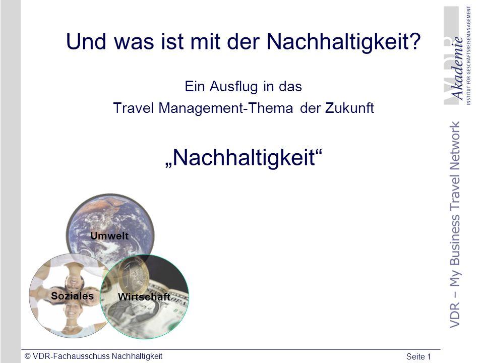 Seite 1 © VDR-Fachausschuss Nachhaltigkeit Und was ist mit der Nachhaltigkeit? Ein Ausflug in das Travel Management-Thema der Zukunft Nachhaltigkeit U