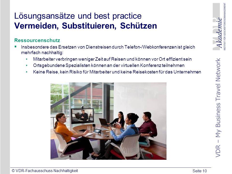 Seite 10 © VDR-Fachausschuss Nachhaltigkeit Lösungsansätze und best practice Vermeiden, Substituieren, Schützen Ressourcenschutz Insbesondere das Erse