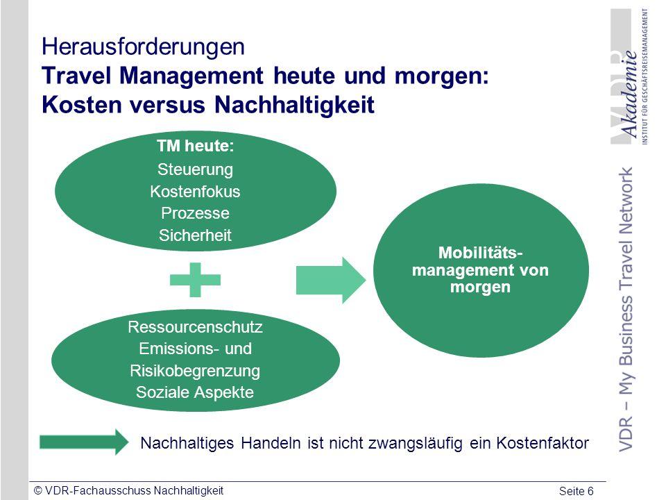 Seite 6 © VDR-Fachausschuss Nachhaltigkeit Herausforderungen Travel Management heute und morgen: Kosten versus Nachhaltigkeit Nachhaltiges Handeln ist