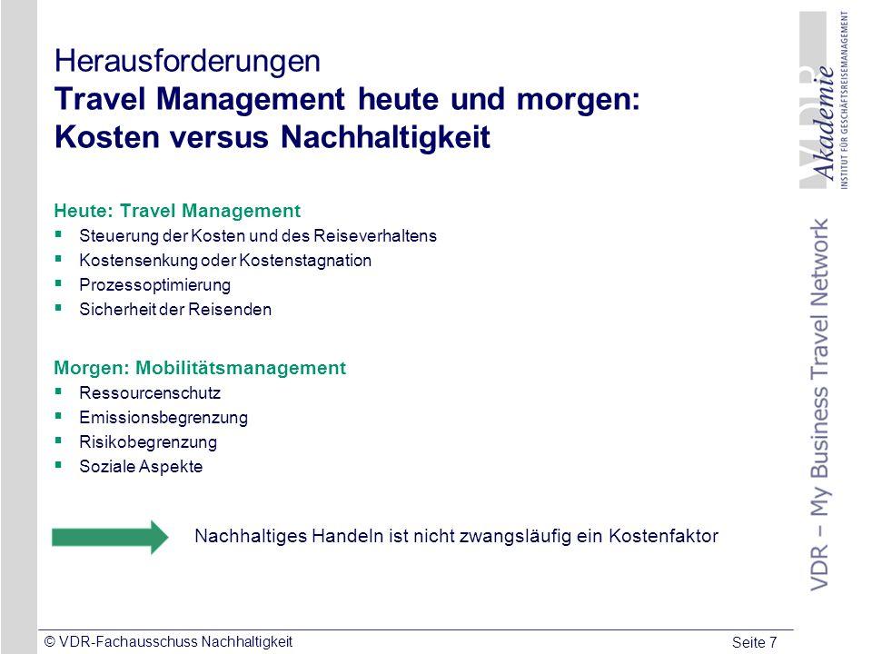 Seite 7 © VDR-Fachausschuss Nachhaltigkeit Herausforderungen Travel Management heute und morgen: Kosten versus Nachhaltigkeit Heute: Travel Management