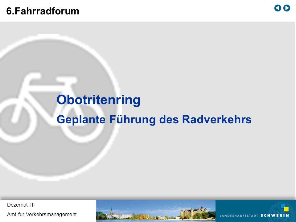 Dezernat III Amt für Verkehrsmanagement Obotritenring Geplante Führung des Radverkehrs 6.Fahrradforum