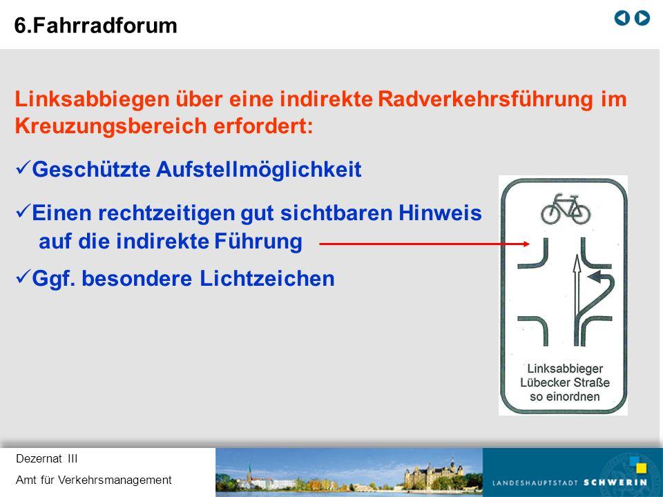 Dezernat III Amt für Verkehrsmanagement Linksabbiegen über eine indirekte Radverkehrsführung im Kreuzungsbereich erfordert: Geschützte Aufstellmöglich