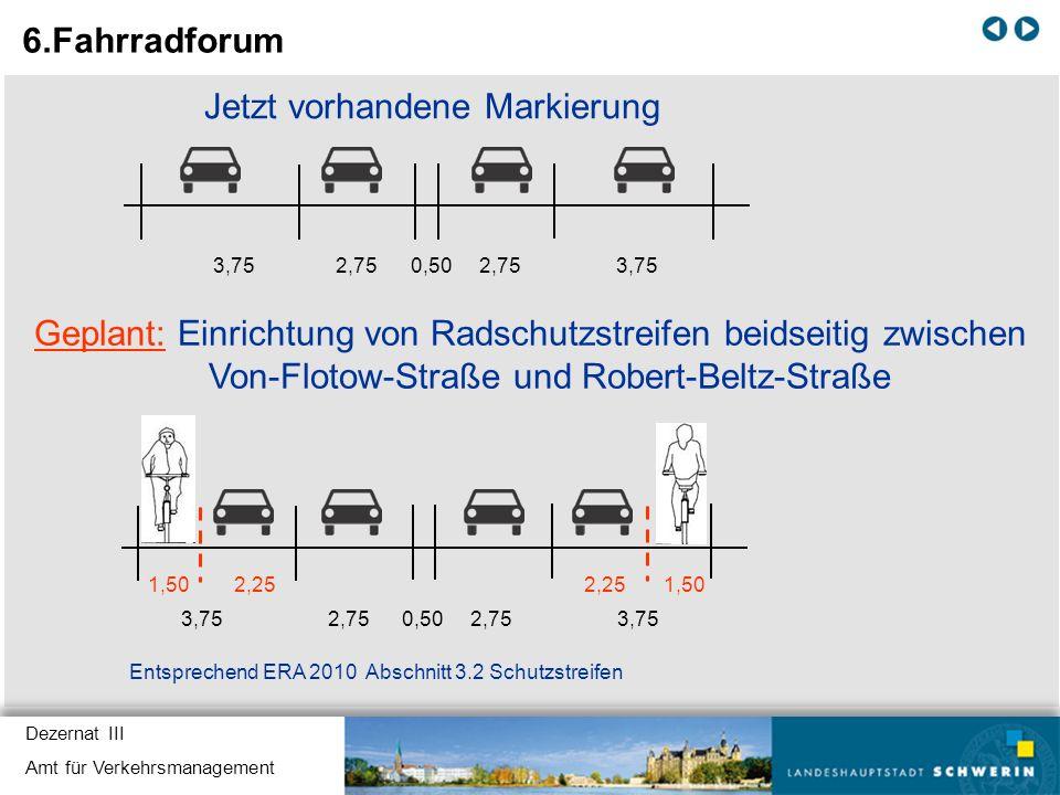 Dezernat III Amt für Verkehrsmanagement Jetzt vorhandene Markierung 3,75 2,75 0,50 2,75 3,75 Geplant: Einrichtung von Radschutzstreifen beidseitig zwi