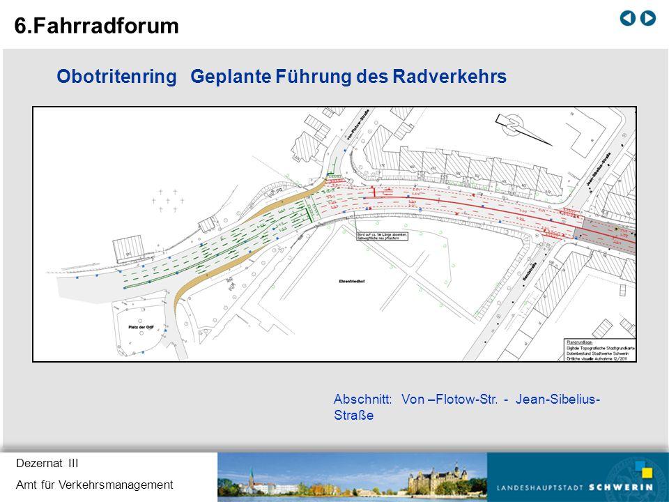 Dezernat III Amt für Verkehrsmanagement Obotritenring Geplante Führung des Radverkehrs Abschnitt: Von –Flotow-Str. - Jean-Sibelius- Straße 6.Fahrradfo