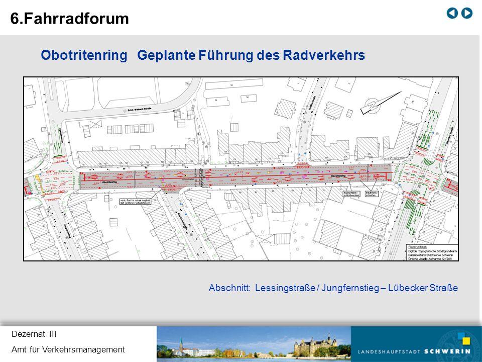 Dezernat III Amt für Verkehrsmanagement Obotritenring Geplante Führung des Radverkehrs Abschnitt: Lessingstraße / Jungfernstieg – Lübecker Straße 6.Fa