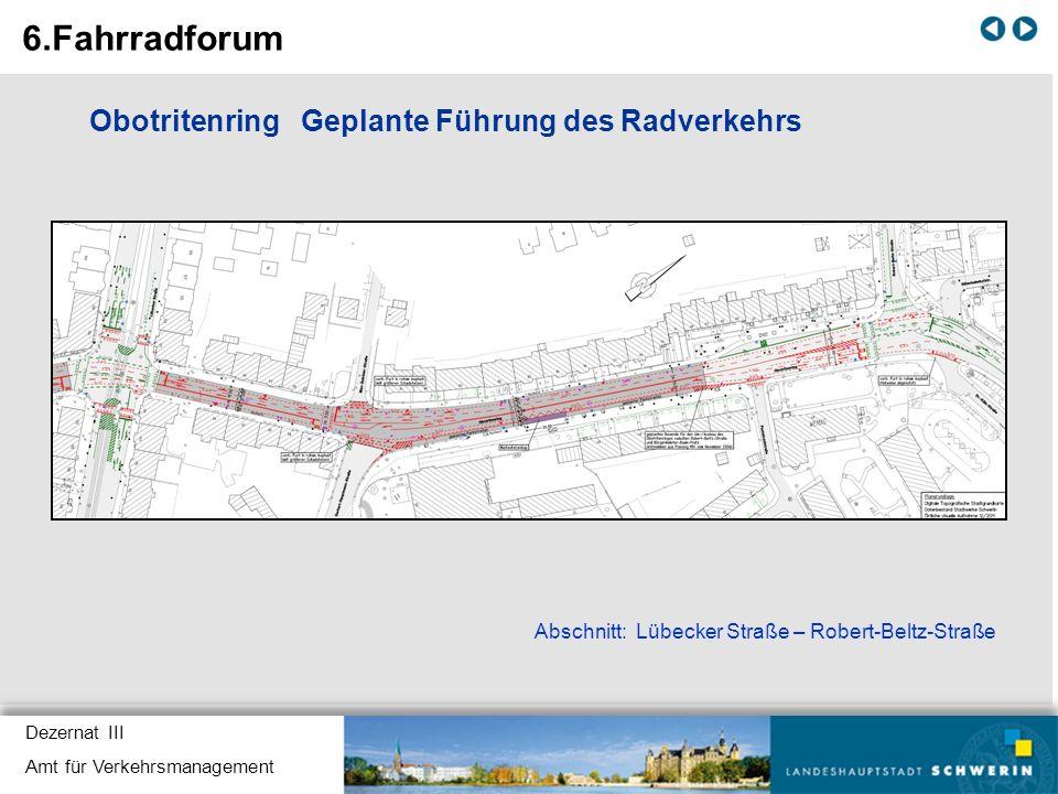 Dezernat III Amt für Verkehrsmanagement Obotritenring Geplante Führung des Radverkehrs Abschnitt: Lübecker Straße – Robert-Beltz-Straße 6.Fahrradforum
