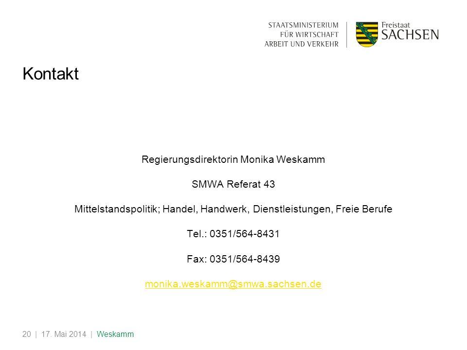 | 17. Mai 2014 | Weskamm20 Kontakt Regierungsdirektorin Monika Weskamm SMWA Referat 43 Mittelstandspolitik; Handel, Handwerk, Dienstleistungen, Freie