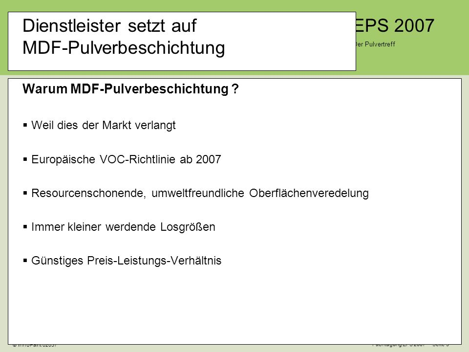 EPS 2007 Der Pulvertreff Fachtagung EPS 2007 Seite 3 © InnoPaint 02037 Dienstleister setzt auf MDF-Pulverbeschichtung Warum MDF-Pulverbeschichtung .