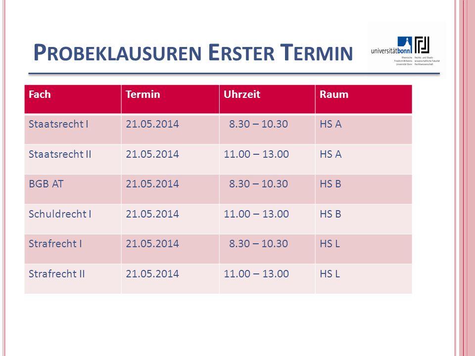 P ROBEKLAUSUREN E RSTER T ERMIN FachTerminUhrzeitRaum Staatsrecht I21.05.2014 8.30 – 10.30HS A Staatsrecht II21.05.201411.00 – 13.00HS A BGB AT21.05.2