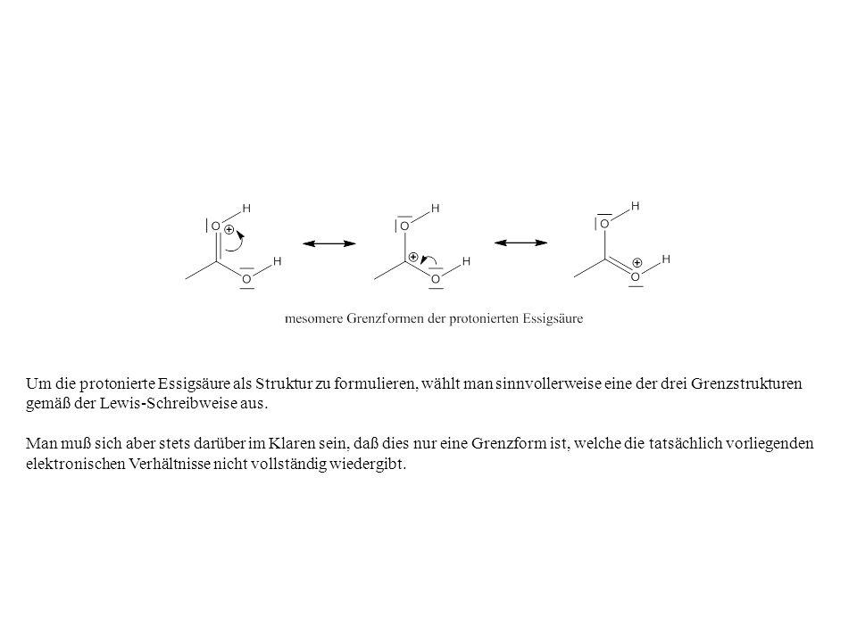 Um die protonierte Essigsäure als Struktur zu formulieren, wählt man sinnvollerweise eine der drei Grenzstrukturen gemäß der Lewis-Schreibweise aus. M