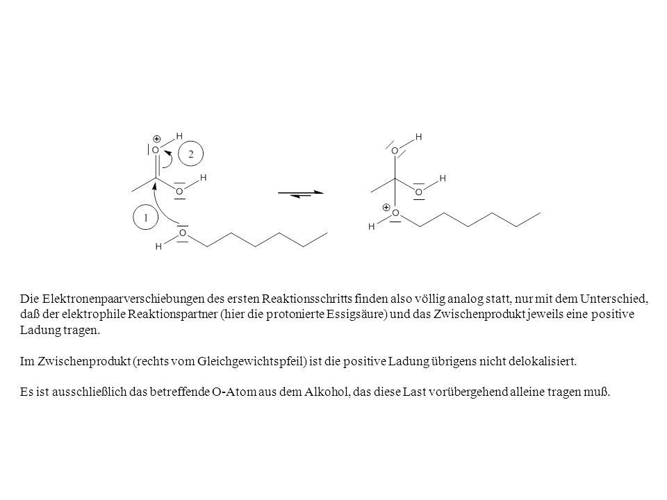 Die Elektronenpaarverschiebungen des ersten Reaktionsschritts finden also völlig analog statt, nur mit dem Unterschied, daß der elektrophile Reaktions