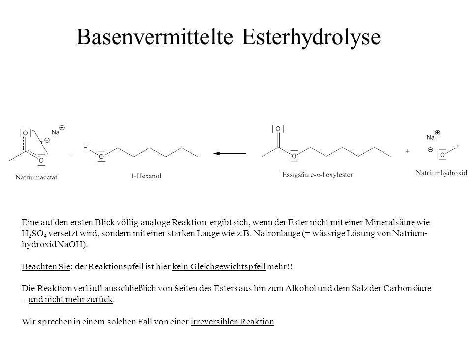 Eine auf den ersten Blick völlig analoge Reaktion ergibt sich, wenn der Ester nicht mit einer Mineralsäure wie H 2 SO 4 versetzt wird, sondern mit ein