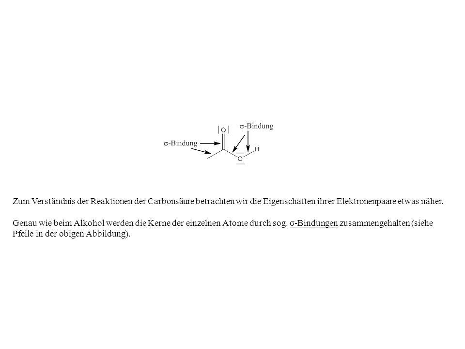 Zum Verständnis der Reaktionen der Carbonsäure betrachten wir die Eigenschaften ihrer Elektronenpaare etwas näher. Genau wie beim Alkohol werden die K