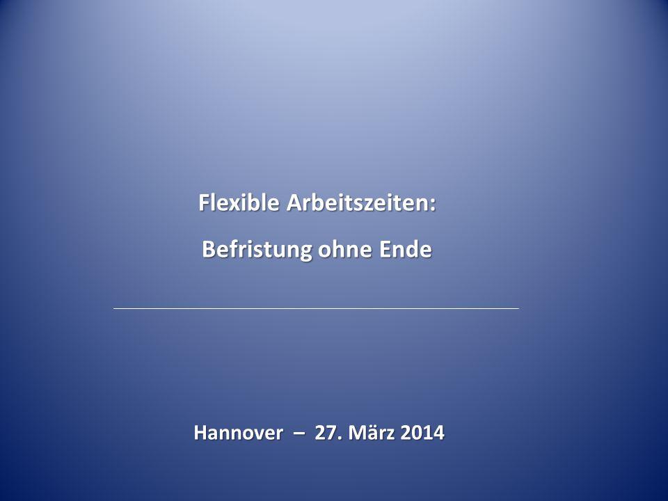 Hannover – 27. März 2014 Flexible Arbeitszeiten: Befristung ohne Ende
