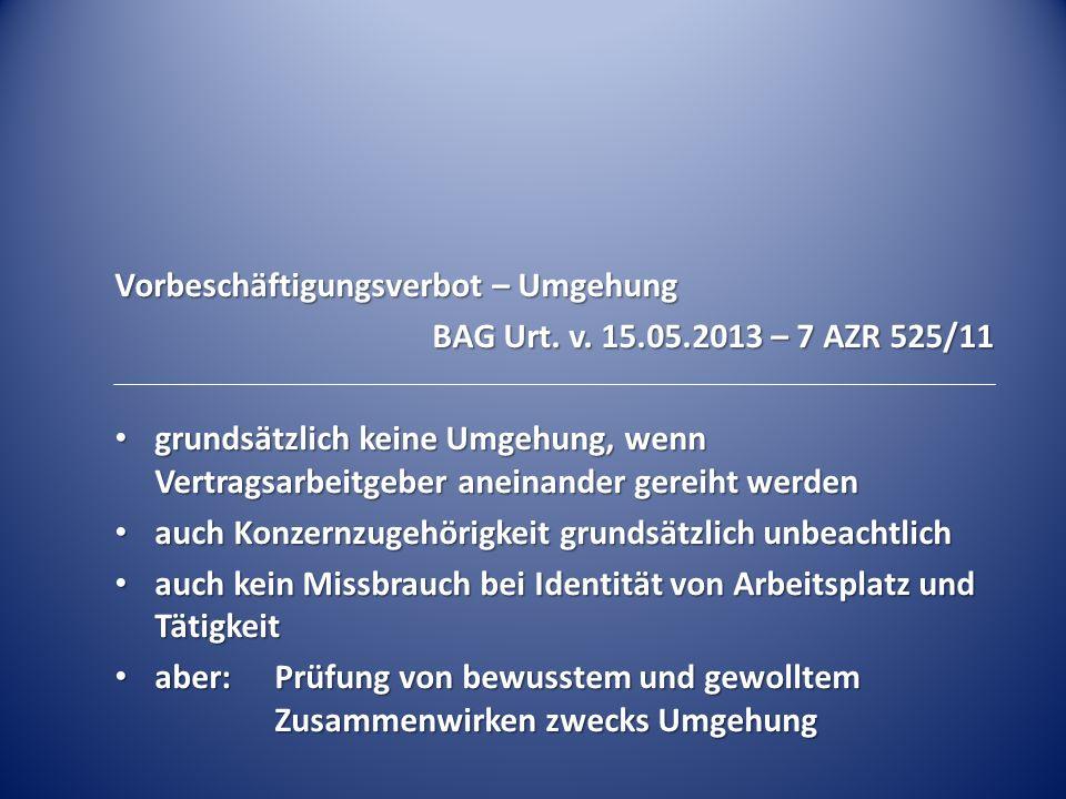Vorbeschäftigungsverbot – Umgehung BAG Urt. v. 15.05.2013 – 7 AZR 525/11 grundsätzlich keine Umgehung, wenn Vertragsarbeitgeber aneinander gereiht wer