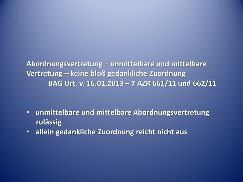 Abordnungsvertretung – unmittelbare und mittelbare Vertretung – keine bloß gedankliche Zuordnung BAG Urt. v. 16.01.2013 – 7 AZR 661/11 und 662/11 unmi