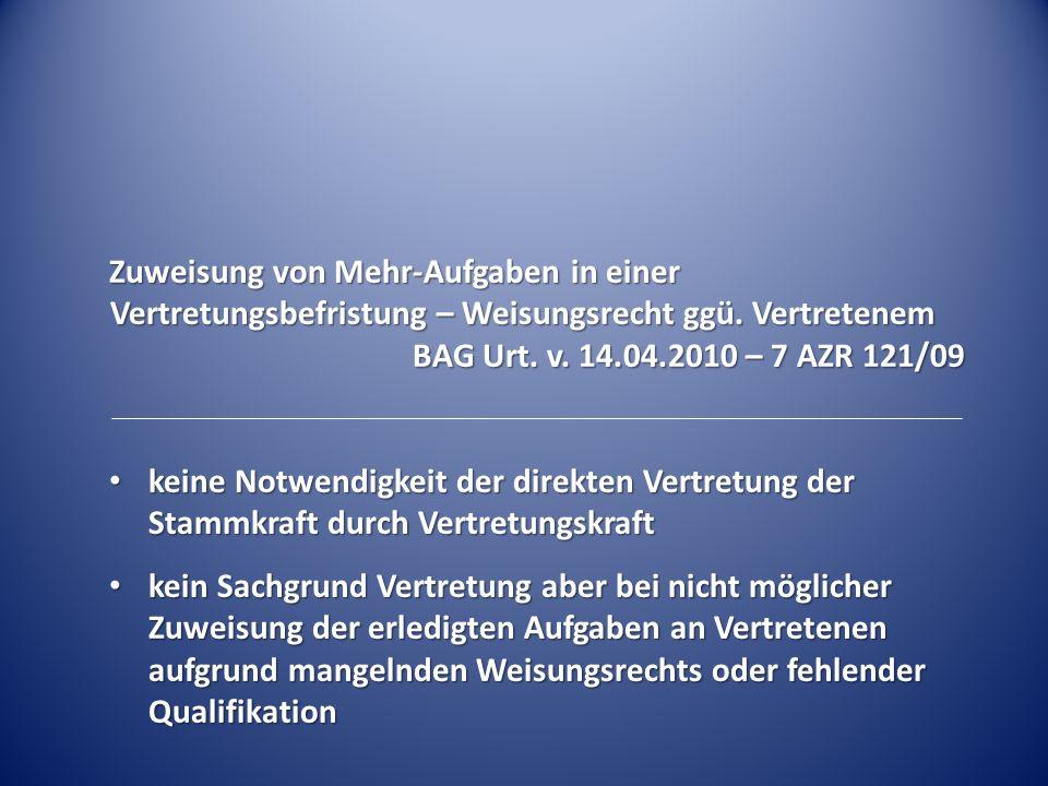 Zuweisung von Mehr-Aufgaben in einer Vertretungsbefristung – Weisungsrecht ggü. Vertretenem BAG Urt. v. 14.04.2010 – 7 AZR 121/09 keine Notwendigkeit