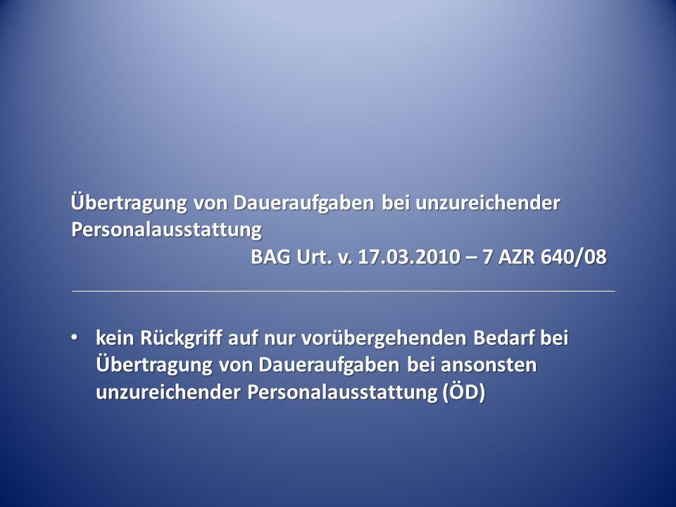 Übertragung von Daueraufgaben bei unzureichender Personalausstattung BAG Urt. v. 17.03.2010 – 7 AZR 640/08 kein Rückgriff auf nur vorübergehenden Beda