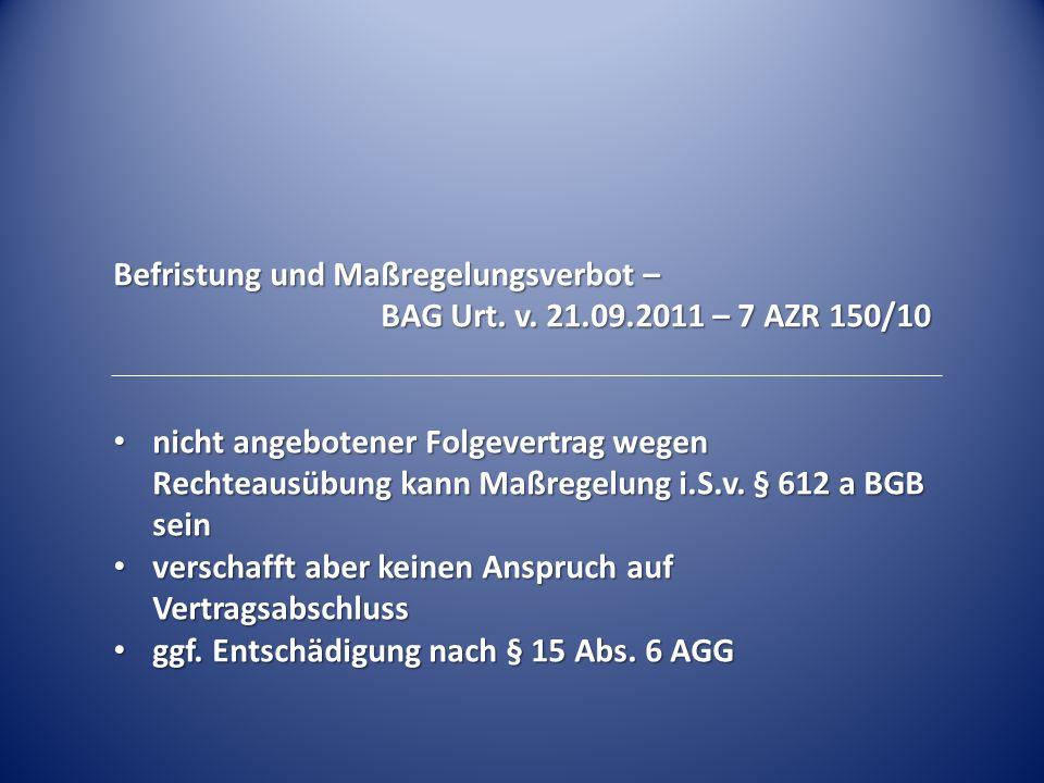 Befristung und Maßregelungsverbot – BAG Urt. v. 21.09.2011 – 7 AZR 150/10 nicht angebotener Folgevertrag wegen Rechteausübung kann Maßregelung i.S.v.