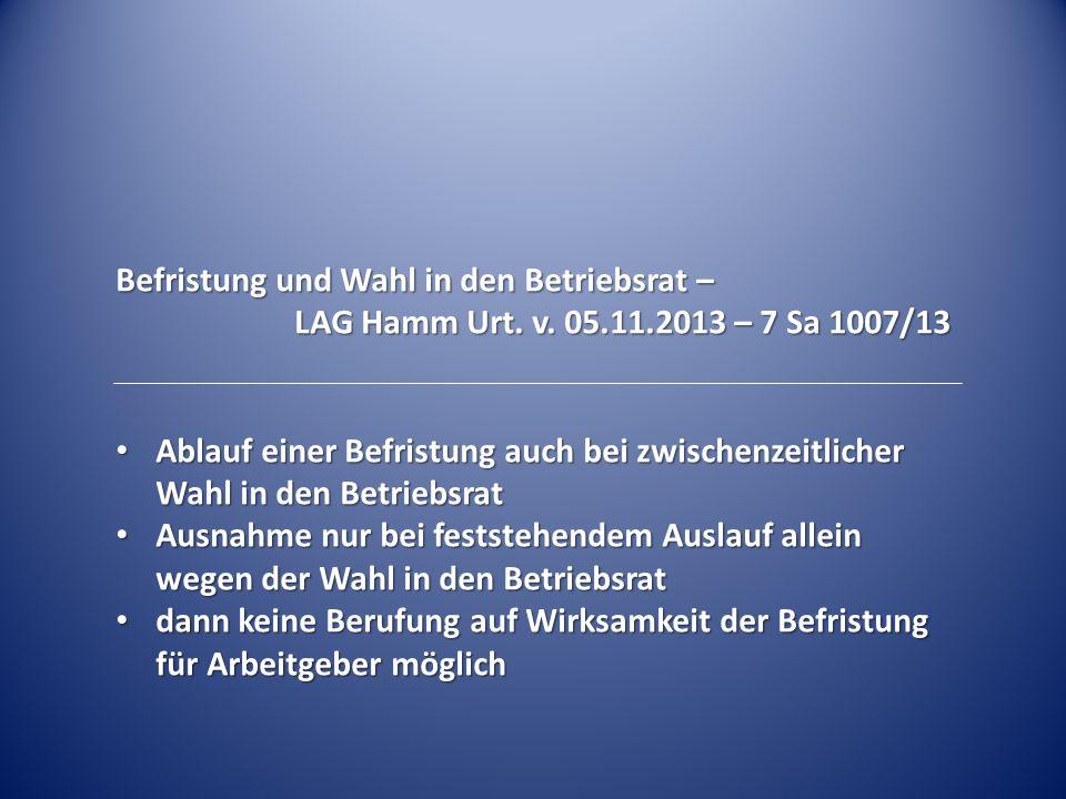 Befristung und Wahl in den Betriebsrat – LAG Hamm Urt. v. 05.11.2013 – 7 Sa 1007/13 Ablauf einer Befristung auch bei zwischenzeitlicher Wahl in den Be
