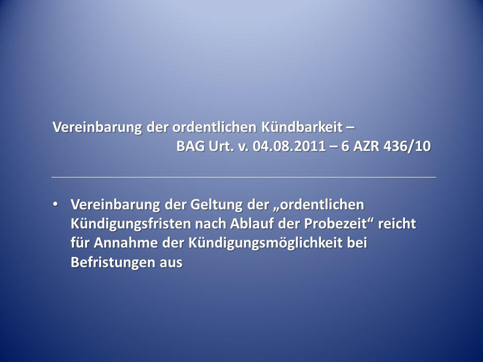 Vereinbarung der ordentlichen Kündbarkeit – BAG Urt. v. 04.08.2011 – 6 AZR 436/10 Vereinbarung der Geltung der ordentlichen Kündigungsfristen nach Abl