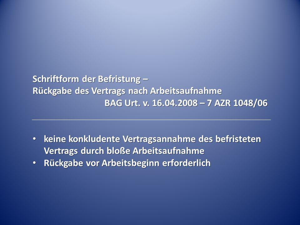Schriftform der Befristung – Rückgabe des Vertrags nach Arbeitsaufnahme BAG Urt. v. 16.04.2008 – 7 AZR 1048/06 keine konkludente Vertragsannahme des b