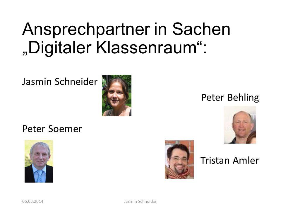 Ansprechpartner in Sachen Digitaler Klassenraum: Jasmin Schneider Peter Behling Peter Soemer Tristan Amler 06.03.2014Jasmin Schneider