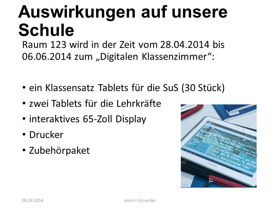 Auswirkungen auf unsere Schule Raum 123 wird in der Zeit vom 28.04.2014 bis 06.06.2014 zum Digitalen Klassenzimmer: ein Klassensatz Tablets für die Su