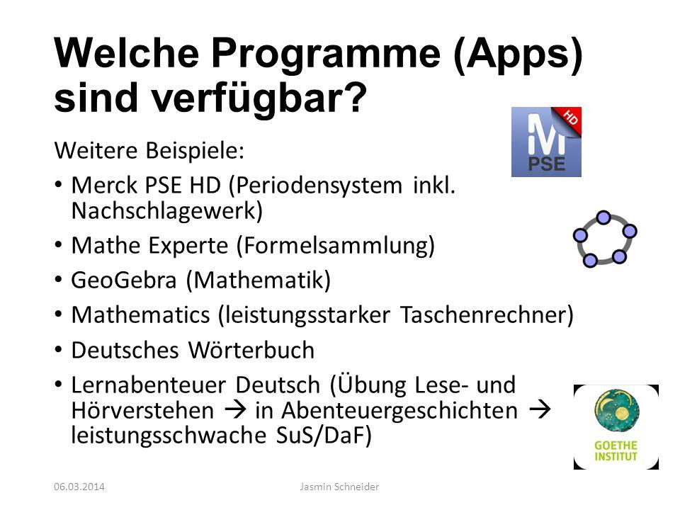 Welche Programme (Apps) sind verfügbar? Weitere Beispiele: Merck PSE HD (Periodensystem inkl. Nachschlagewerk) Mathe Experte (Formelsammlung) GeoGebra