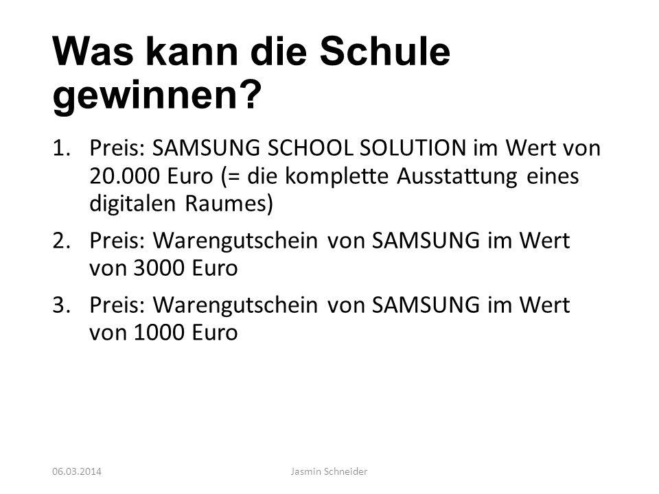 Was kann die Schule gewinnen? 1.Preis: SAMSUNG SCHOOL SOLUTION im Wert von 20.000 Euro (= die komplette Ausstattung eines digitalen Raumes) 2.Preis: W