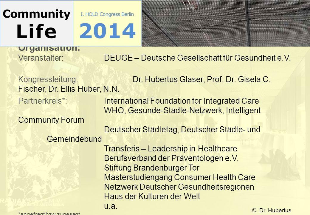 Organisation: Veranstalter:DEUGE – Deutsche Gesellschaft für Gesundheit e.V. Kongressleitung: Dr. Hubertus Glaser, Prof. Dr. Gisela C. Fischer, Dr. El