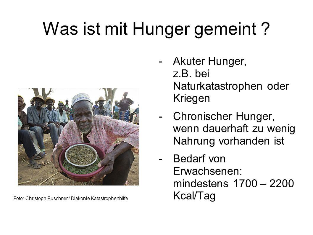 Hunger ist vermeidbar -Zur Zeit leben etwa 7 Milliarden Menschen auf der Erde -Rund 1 Milliarde davon hungert -die weltweite Landwirtschaft könnte jedoch genug Nahrungsmittel für 12 Milliarden Menschen produzieren (bei 2700 kcal/Tag) -Es müsste niemand unterernährt sein oder an Hunger sterben -Hungertod ist Mord an Kindern (Jean Ziegler, ehem.