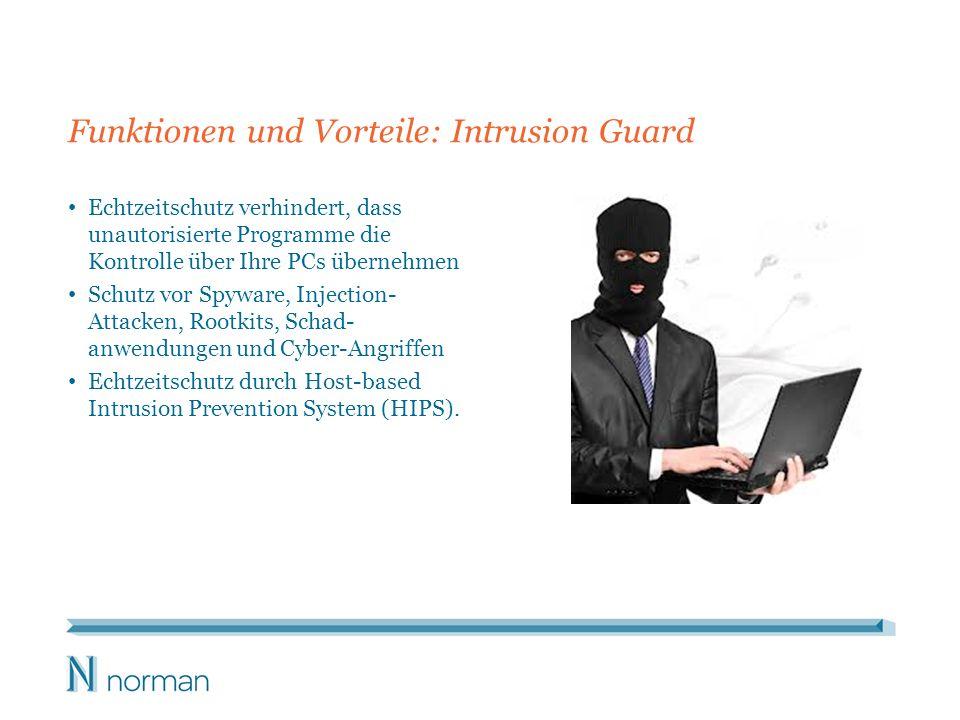 Funktionen und Vorteile: Intrusion Guard Echtzeitschutz verhindert, dass unautorisierte Programme die Kontrolle über Ihre PCs übernehmen Schutz vor Spyware, Injection- Attacken, Rootkits, Schad- anwendungen und Cyber-Angriffen Echtzeitschutz durch Host-based Intrusion Prevention System (HIPS).