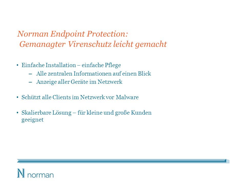 Norman Endpoint Protection: Gemanagter Virenschutz leicht gemacht Einfache Installation – einfache Pflege – Alle zentralen Informationen auf einen Bli